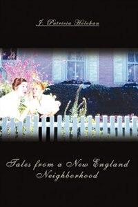 Tales from a New England Neighborhood by J. Patricia Holohan