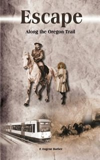 Escape: Along the Oregon Trail by F. Eugene Barber