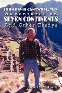 Adventures on Seven Continents and Other Essays by John Davis Cantwell