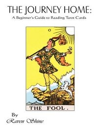 The Journey Home: A Beginner's Guide to Reading Tarot Cards