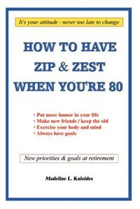 How to Have Zip and Zest When You're Eighty by Madeline L. Kaloides