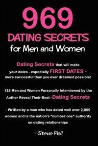 969 Dating Secrets for Men and Women: 128 Men and Women Personally Interviewed by the Author Reveal Their Best--Dating Secrets by Steve Pell
