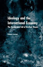 Ideology and the International Economy: The Decline and Fall of Bretton Woods