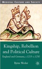 Kingship, Rebellion and Political Culture: England and Germany, c.1215 - c.1250