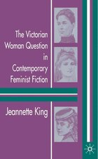 The Victorian Woman Question in Contemporary Feminist Fiction