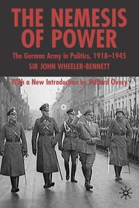 Nemesis Of Power: The German Army in Politics 1918-1945