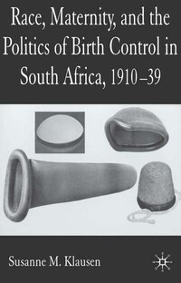 Race, Maternity and the Politics of Birth Control in South Africa, 1910-1939