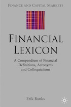 Financial Lexicon: A Compendium of Financial Definitions, Terminology, Jargon and Slang