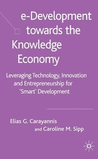 E-development Toward The Knowledge Economy: Leveraging Technology, Innovation And Entrepreneurship…