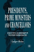 Presidents, Prime Ministers And Chancellors: Executive Leadership in Western Democracies
