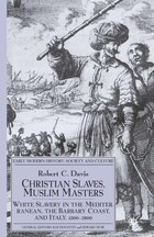 Christian Slaves, Muslim Masters: White Slavery in the Mediterranean, the Barbary Coast and Italy…