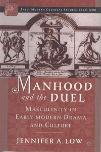 Manhood and the Duel: Masculinity in Early Modern Drama and Culture