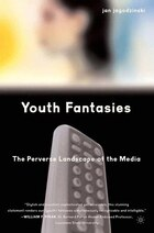 Youth Fantasies: The Perverse Landscape Of The Media