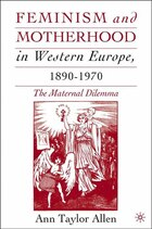 Feminism And Motherhood In Western Europe, 1890-1970: The Maternal Dilemma