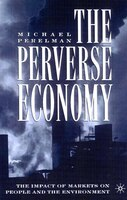 The Perverse Economy: The Impact of Markets on People and the Environment