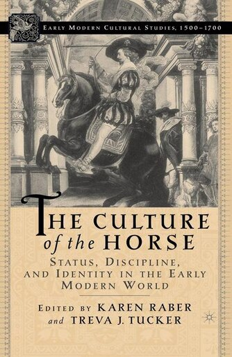The Culture of the Horse: Status, Discipline, and Identity in the Early Modern World by K. Raber