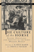 The Culture of the Horse: Status, Discipline, and Identity in the Early Modern World