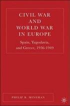 Civil War And World War In Europe: Spain, Yugoslavia, and Greece, 1936-1949
