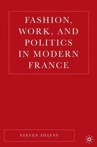 Fashion, Work, and Politics in Modern France