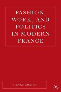 Fashion, Work, and Politics in Modern France