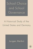 School Choice And School Governance: A Historical Study of the United States and Germany