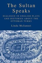 The Sultan Speaks: Dialogue in English Plays and Histories about the Ottoman Turks