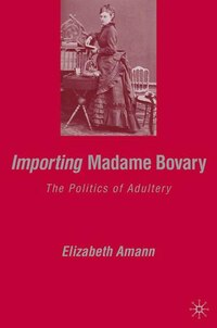 Importing Madame Bovary: The Politics of Adultery