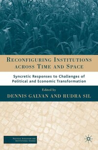 Reconfiguring Institutions across Time and Space: Syncretic Responses to Challenges of Political…