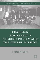 Franklin Roosevelt's Foreign Policy and the Welles Mission