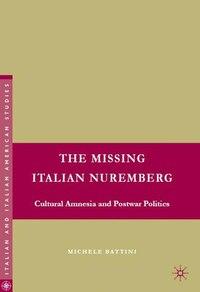 The Missing Italian Nuremberg: Cultural Amnesia and Postwar Politics