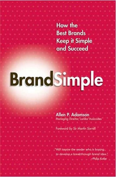 BrandSimple: How the Best Brands Keep it Simple and Succeed: How The Best Brands Keep It Simple And Succeed by Allen P. Adamson