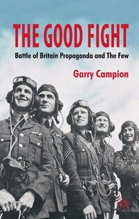 The Good Fight: Battle of Britain Wartime Propaganda and  The Few