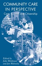 Community Care In Perspective: Care, Control and Citizenship