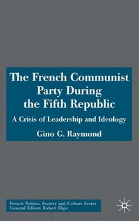 The French Communist Party during the Fifth Republic: A Crisis of Leadership and Ideology