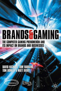 Book Brands And Gaming: The Computer Gaming Phenomenon and the Impact of Brands on Gaming by David Nichols