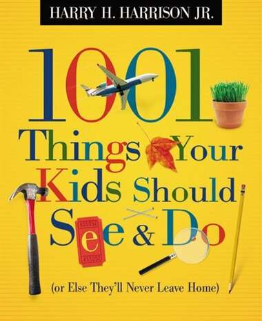 1001 Things Your Kids Should See and Do by Harry Harrison