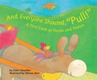 """And Everyone Shouted, """"Pull!"""": A First Look at Forces and Motion"""