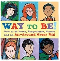 Way to Be!: How to Be Brave, Responsible, Honest, and an All-Around Great Kid