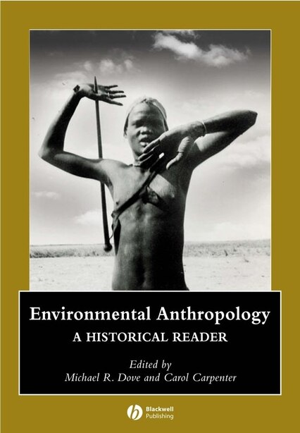 Environmental Anthropology: A Historical Reader by Michael R. Dove