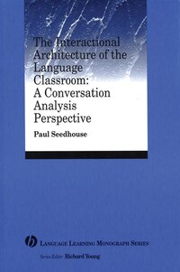 The Interactional Architecture of the Language Classroom: A Conversation Analysis Perspective