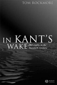 In Kants Wake: Philosophy in the Twentieth Century