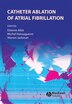 Catheter Ablation of Atrial Fibrillation by Etienne Aliot