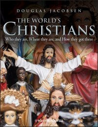 The Worlds Christians: Who They Are, Where They Are, and How They Got There