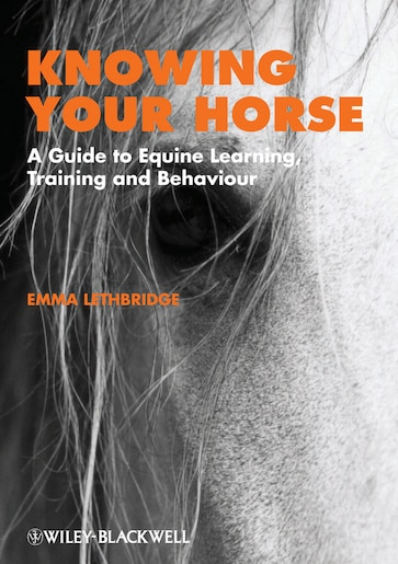 Knowing Your Horse: A Guide to Equine Learning, Training and Behaviour by Emma Lethbridge