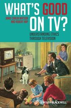Whats Good on TV?: Understanding Ethics Through Television