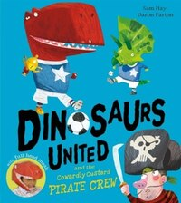 Dinosaurs United And The Cowardly Custard Pirates