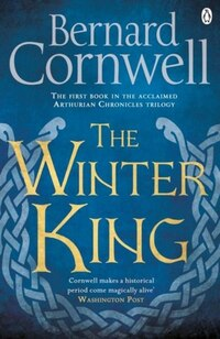 The Winter King (book One): The First Book In The Acclaimed Arthurian Chronicles Trilogy