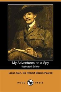 My Adventures As A Spy (illustrated Edition) (dodo Press)