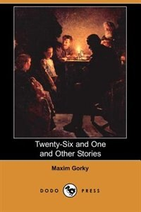 Twenty-six And One And Other Stories (dodo Press) by Maxim Gorky