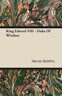 King Edward VIII - Duke of Windsor